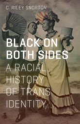 Black on Both SidesA Racial History of Trans Identity