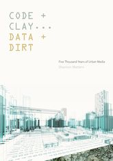 Code and Clay, Data and DirtFive Thousand Years of Urban Media