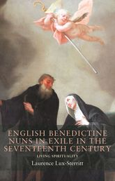English Benedictine Nuns in Exile in the Seventeenth CenturyLiving Spirituality