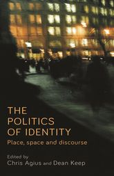 The politics of identityPlace, space and discourse