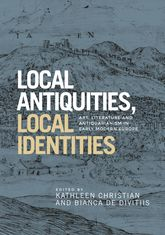 Local antiquities, local identitiesArt, literature and antiquarianism in Europe, c. 1400–1700