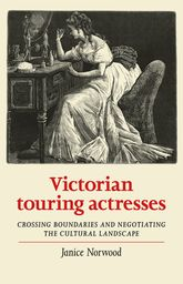 Victorian touring actresses: Crossing boundaries and negotiating the cultural landscape