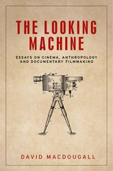 The looking machineEssays on cinema, anthropology and documentary filmmaking