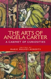 The Arts of Angela CarterA Cabinet of Curiosities