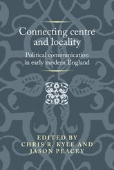 Connecting centre and locality: Political communication in early modern England