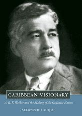 Caribbean VisionaryA. R. F. Webber and the Making of the Guyanese Nation