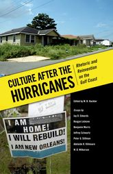 Culture after the HurricanesRhetoric and Reinvention on the Gulf Coast