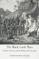 The Black Carib WarsFreedom, Survival, and the Making of the Garifuna