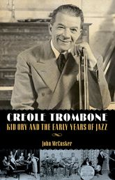 Creole TromboneKid Ory and the Early Years of Jazz