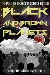 Black and Brown PlanetsThe Politics of Race in Science Fiction
