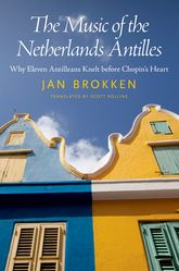 The Music of the Netherlands AntillesWhy Eleven Antilleans Knelt before Chopin's Heart