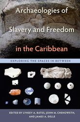 Archaeologies of Slavery and Freedom in the CaribbeanExploring the Spaces in Between