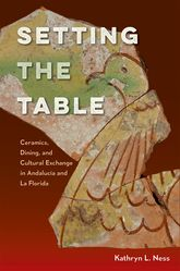 Setting the TableCeramics, Dining, and Cultural Exchange in Andalucía and La Florida