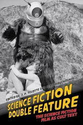 Science Fiction Double FeatureThe Science Fiction Film as Cult Text$