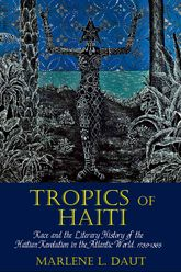 Tropics of HaitiRace and the Literary History of the Haitian Revolution in the Atlantic World, 1789-1865