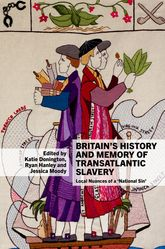 Britain's History and Memory of Transatlantic Slavery