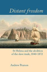 "Distant freedom: ""St Helena and the abolition of the slave trade, 1840-1872"""
