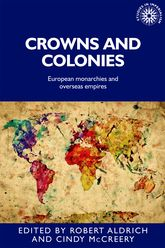 Crowns and ColoniesEuropean Monarchies and Overseas Empires