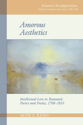 Amorous AestheticsIntellectual Love in Romantic Poetry and Poetics, 1788-1853