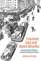 Futuristic Cars and Space Bicycles – Contesting the Road in American Science Fiction - University Press Scholarship Online