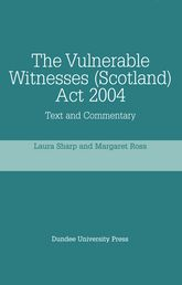 The Vulnerable Witnesses Scotland Act 2004Text and Commentary