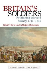 Britains Soldiers: Rethinking War and Society, 1715-1815