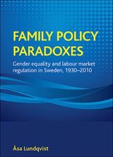 Family policy paradoxesGender equality and labour market regulation in Sweden, 1930-2010$