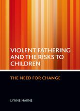 Violent fathering and the risks to childrenThe need for change$