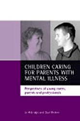 Children caring for parents with mental illness: Perspectives of young carers, parents and professionals