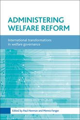 Administering welfare reform: International transformations in welfare governance
