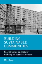 Building sustainable communitiesSpatial policy and labour mobility in post-war Britain$