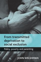 From transmitted deprivation to social exclusionPolicy, poverty, and parenting$