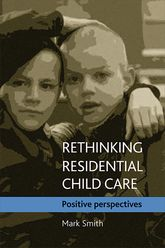 Rethinking residential child carePositive perspectives$