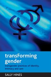 transForming genderTransgender practices of identity, intimacy and care$