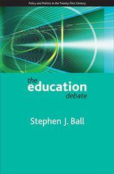 The education debate: Policy and Politics in the Twenty-First Century