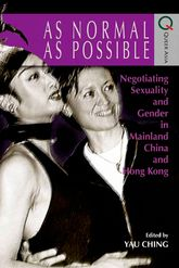 As Normal as PossibleNegotiating Sexuality and Gender in Mainland China and Hong Kong
