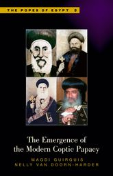The Emergence of the Modern Coptic PapacyThe Popes of Egypt: A History of the Coptic Church and Its Patriarchs, Volume 3