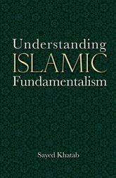 Understanding Islamic FundamentalismThe Theological and Ideological Basis of al-Qa'ida's Political Tactics