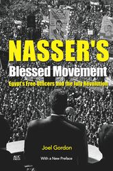 Nasser's Blessed MovementEgypt's Free Officers and the July RevolutionWith a New Introduction