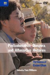 Postcolonialism, Diaspora, and Alternative Histories: The Cinema of Evans Chan
