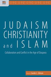 Judaism, Christianity and IslamCollaboration and Conflict in the Age of Diaspora