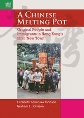A Chinese Melting PotOriginal People and Immigrants in Hong Kong's First 'New Town'