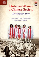 Christian Women in Chinese SocietyThe Anglican Story