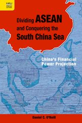 Dividing ASEAN and Conquering the South China SeaChina's Financial Power Projection$