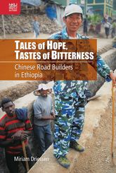 Tales of Hope, Tastes of BitternessChinese Road Builders in Ethiopia