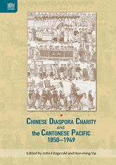 Chinese Diaspora Charity and the Cantonese Pacific, 1850-1949