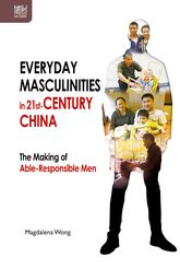 Everyday Masculinities in 21st-Century China: The Making of Able-Responsible Men